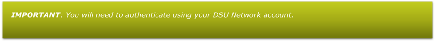 IMPORTANT: You will need to authenticate using your DSU Network account.